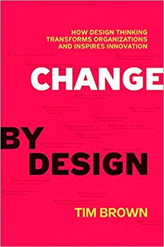Change by Design: How Design Thinking Transforms Organizations - Library of Thinkers Co.
