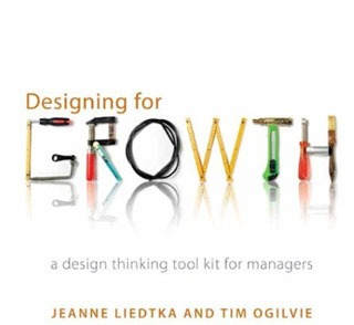 Designing for Growth: A Design Thinking Tool Kit for Managers - Library of Thinkers Co.