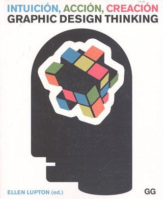 Intuición, acción, creación: Graphic Design Thinking - Biblioteca de Thinkers Co.