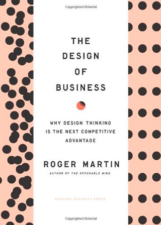 Design of Business: Why Design Thinking is the Next Competitive Avantage - Library of Thinkers Co.