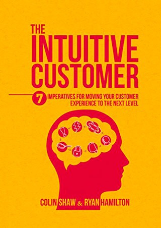 The Intuitive Customer: 7 Imperatives For Moving Your Customer Experience to the Next Level - Biblioteca de Thinkers Co.